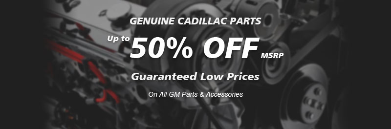 Genuine Cadillac parts, Guaranteed low prices